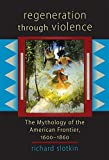 Slotkin, Richard: Regeneration Through Violence: The Mythology of the American Frontier, 1600-1860