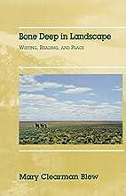 Bone deep in landscape : writing, reading,…