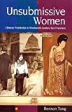 Tong, Benson: Unsubmissive Women: Chinese Prostitutes in Nineteenth-Century San Francisco