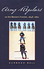 Army Regulars on the Western Frontier by…