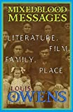 Owens, Louis: Mixedblood Messages: Literature, Film, Family, Place