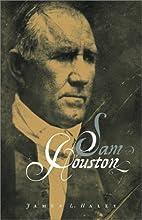 Sam Houston by James L. Haley