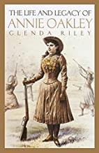 The Life and Legacy of Annie Oakley by…