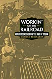 Reinhardt, Richard: Workin&#39; on the Railroad: Reminiscences from the Age of Steam