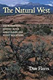 Flores, Dan L.: The Natural West: Environmental History in the Great Plains and Rocky Mountains