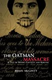 McGinty, Brian: The Oatman Massacre: A Tale Of Desert Captivity And Survival