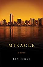 Miracle : A Novel by Leo Dubray