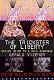 Vizenor, Gerald: The Trickster of Liberty: Native Heirs to a Wild Baronage
