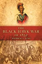 The Black Hawk War of 1832 by Patrick J.…