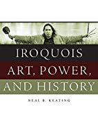 Iroquois art, power, and history by Neal B.…