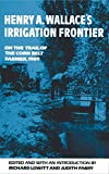 Lowitt, Richard: Henry A. Wallace's Irrigation Frontier: On the Trail of the Corn Belt Farmer, 1909 (The Western Frontier Library Series)