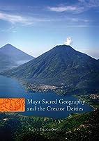 Maya sacred geography and the creator…
