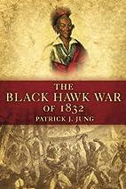 The Black Hawk War of 1832 by Patrick J.…