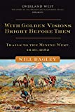 Bagley, Will: With Golden Visions Bright Before Them: Trails to the Mining West, 1849-1852 (Overland West Series)