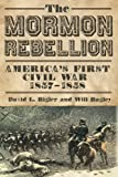 Bigler, David L.: The Mormon Rebellion: America's First Civil War, 1857-1858