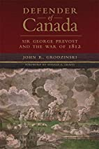 Defender of Canada: Sir George Prevost and…
