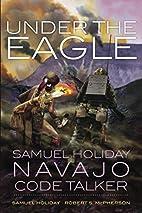 Under the Eagle: Samuel Holiday, Navajo Code…