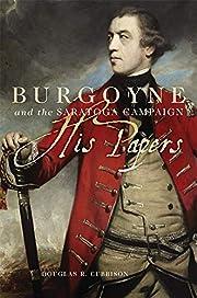 Burgoyne and the Saratoga Campaign: His…