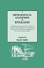 A Genealogical Gazetteer of England: An…