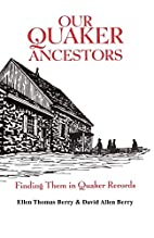 Our Quaker Ancestors : Finding Them in…