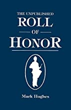 Unpublished Roll of Honor by Mark Hughes