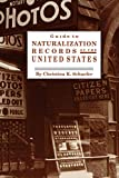 Schaefer, Christina K.: Guide to Naturalization Records of the United States