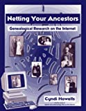 Cyndi Howells: Netting Your Ancestors: Genealogical Research on the Internet