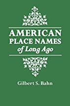 American Place Names of Long Ago by Gilbert…