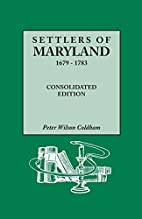 Settlers of Maryland, 1679-1783 by Peter…