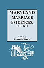 Maryland Marriage Evidences, 1634-1718 by…