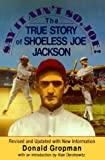 Gropman, Donald: Say It Ain&#39;t So, Joe!: The True Story of Shoeless Joe Jackson