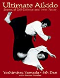 Yamada, Yoshimitsu: Ultimate Aikido: Secrets of Self-Defense and Inner Power
