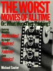 Sauter, Michael: The Worst Movies of All Time: Or, What Were They Thinking?