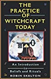 Skelton, Robin: The Practice of Witchcraft Today: An Introduction to Beliefs and Rituals