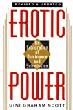 Gini Graham Scott: Erotic Power: An Exploration of Dominance & Submission