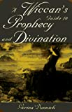 Dunwich, Gerina: A Wiccan's Guide to Prophecy and Divination (Citadel Library of the Mystic Arts)