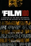 Smith, Scott: Film 100 : A Ranking of the Most Influential People in the History of the Movies