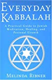 Ribner, Melinda: Everyday Kabbalah: A Practical Guide to Jewish Meditation, Healing, and Personal Growth