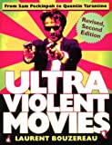 Bouzereau, Laurent: Ultraviolent Movies: From Sam Peckinpah to Quentin Tarantino