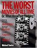 Sauter, Michael: The Worst Movies of All Time: or, What Were They Thinking