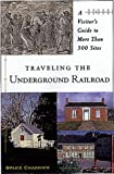 Bruce Chadwick: Traveling The Underground Railroad: A Visitor's Guide to More Than 300 Sites