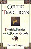 Knight, Sirona: Celtic Traditions: Druids, Faeries, and Wiccan Rituals