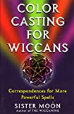 Moon: Color Casting for Wiccans: Correspondences for More Powerful Spells