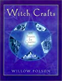 Polson, Willow: Witch Crafts : 101 Projects for Creative Pagans