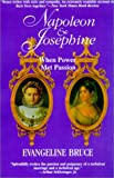 Bruce, Evangeline: Napoleon and Josephine : When Power Met Passion