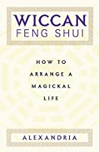 Wiccan Feng Shui: How to Arrange a Magickal…