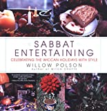Polson, Willow: Sabbat Entertaining: Celebrating the Wiccan Holidays With Style