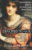 Harrow, Judy: Devoted to You: Honoring Deity in Wiccan Practice