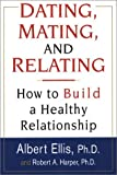 Ellis, Albert: Dating, Mating, And Relating: How to Build a Healthy Relationship