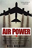 Gilbert, Bill: Air Power: Heroes and Heroism in American Flight Missions, 1916 to Today